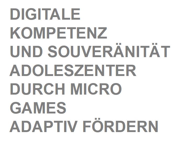 Digitale Kompetenz und Souveränität Adoleszenter durch Micro Games adaptiv fördern